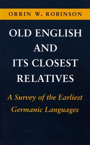 Old English and Its Closest Relatives: A Survey of the Earliest Germanic Languages  by  Orrin W. Robinson