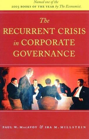 The Recurrent Crisis in Corporate Governance  by  Paul W. MacAvoy