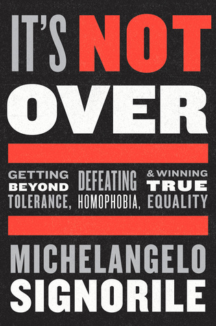 Its Not Over: Getting Beyond Tolerance, Defeating Homophobia, and Winning True Equality  by  Michelangelo Signorile