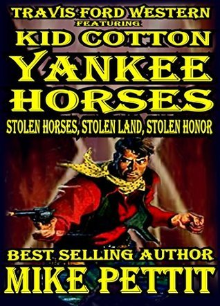 Yankee Horses: A Travis Ford Western Featuring Kid Cotton (Travis Ford Western Series)  by  Mike Pettit