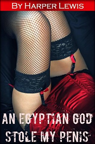 An Egyptian God Stole My Penis (Gender transformation, M2F, Lesbian Erotica) Harper Lewis