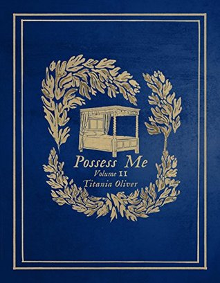 Possess Me: Volume II Titania Oliver