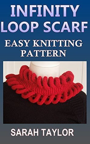 Infinity Loop Scarf - Easy Knitting Pattern  by  Sarah Taylor