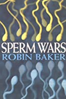 Sperm Wars: Infidelity, Sexual Conflict And Other Bedroom Battles