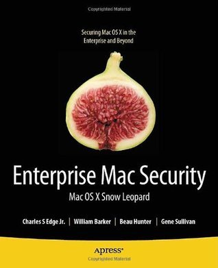 Enterprise Mac Security: Mac OS X Snow Leopard (Books for Professionals  by  Professionals) by Charles S. Edge Jr