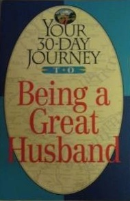 Your 30-Day Journey to Being a Great Husband C.W. Neal