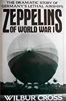 Zeppelins of World War I: The Dramatic Story of Germany's Lethal Airships