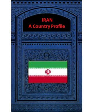 IRAN A COUNTRY PROFILE  by  Library of Congress - Federal Research Division