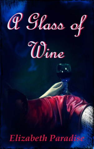 A Glass of Wine - Jessica Harkin Chronicles, Episode 1  by  Elizabeth Paradise