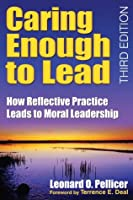 Caring Enough to Lead: How Reflective Practice Leads to Moral Leadership