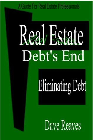 Real Estate: Debts End: Debt Elimination (Real Estate Guides Book 2)  by  Dave Reaves