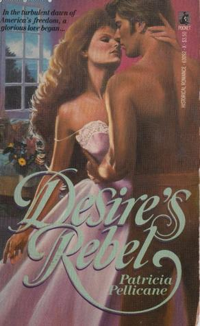 Desires Rebel  by  Patricia Pellicane