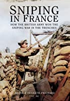 Sniping in France: With Notes on the Scientific Training of Scouts, Observers and Snipers