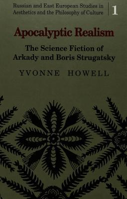 Apocalyptic Realism: The Science Fiction of Arkady and Boris Strugatsky Yvonne Howell
