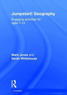 Jumpstart! Geography: Engaging Activities for Ages 7-12  by  Sarah Whitehouse
