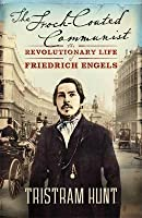 Frock Coated Communist: The Revolutionary Life Of Friedrich Engels