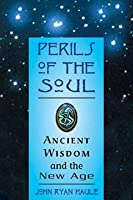 Perils of the Soul: Ancient Wisdom and the New Age