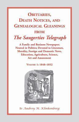 Obituaries, Death Notices and Genealogical Gleanings from the Saugerties Telegraph, 1848-1852, Vol. 1 Audrey M. Klinkenberg