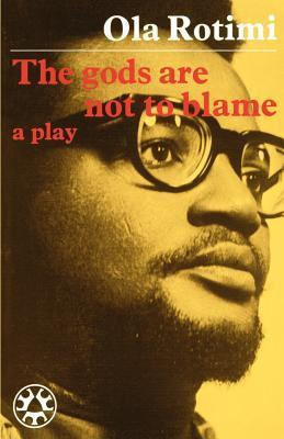 The Gods Are Not To Blame: [A Play]  by  Ola Rotimi