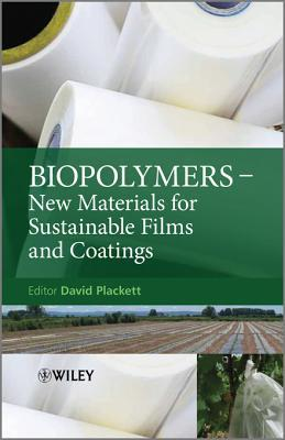 Biopolymers: New Materials for Sustainable Films and Coatings David Plackett