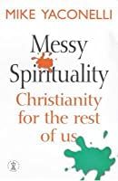 Messy Spirituality:  Christianity For The Rest Of Us