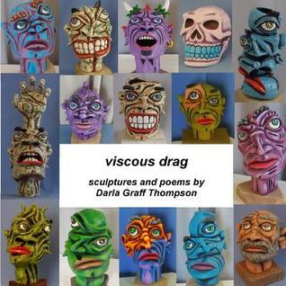 Viscous Drag: Sculptures and Poems  by  Darla Graff Thompson by Darla Graff Thompson
