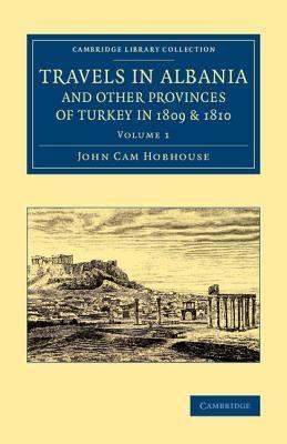 Travels in Albania and Other Provinces of Turkey in 1809 and 1810  by  John Cam Hobhouse