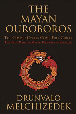The Mayan Ouroboros: The Cosmic Cycles Come Full Circle Drunvalo Melchizedek