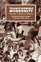 Transforming Modernity: Popular Culture in Mexico