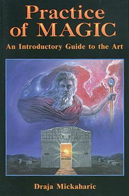 Practice of Magic: An Introductory Guide to the Art Draja Mickaharic