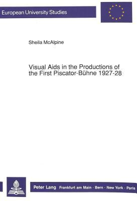 Visual AIDS in the Productions of the First Piscator-Buehne 1927-28  by  Sheila McAlpine