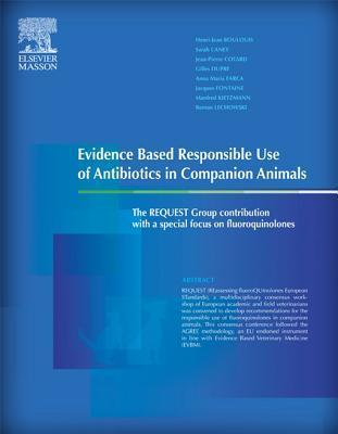 Evidence Based Responsible Use of Antibiotics in Companion Animals: The Request Group Contribution with a Special Focus on Fluoroquinolones  by  Henri-Jean Boulouis