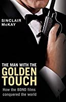 The Man With The Golden Touch   How The Bond Films Conquered The World