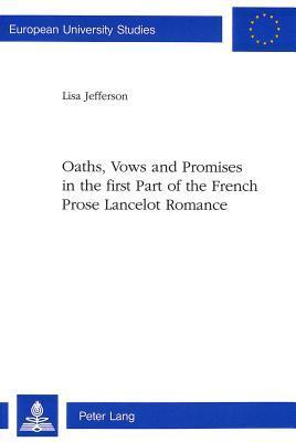 Oaths, Vows and Promises in the First Part of the French Prose Lancelot Romance  by  Lisa  Jefferson