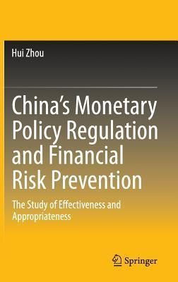 China S Monetary Policy Regulation and Financial Risk Prevention: The Study of Effectiveness and Appropriateness Hui Zhou