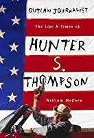 Outlaw Journalist: The Life of Hunter S. Thompson