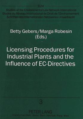 Licensing Procedures for Industrial Plants and the Influence of EC-Directives Betty Gebers