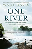 One River: Explorations and Discoveries in the Amazon Rainforest