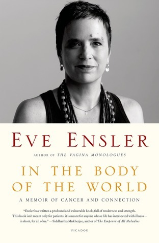 In the Body of the World: A Memoir of Cancer and Connection Eve Ensler