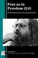 Free as in Freedom (2.0): Richard Stallman and the Free Software Revolution