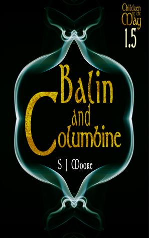 Balin and Columbine (Children of the May Book 1.5) S.J. Moore