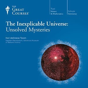 The Inexplicable Universe: Unsolved Mysteries Neil deGrasse Tyson