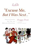 """""""Excuse Me, But I Was Next..."""": How to Handle the Top 100 Manners Dilemmas"""