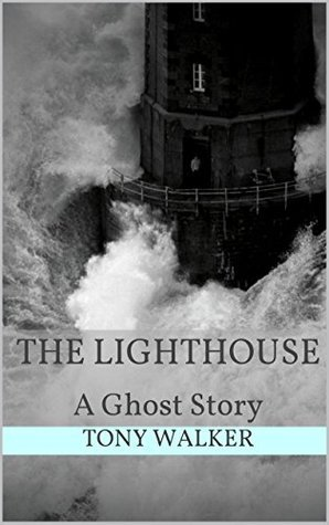 The Lighthouse: A Ghost Story (Haunted Houses Book 4)  by  Tony   Walker