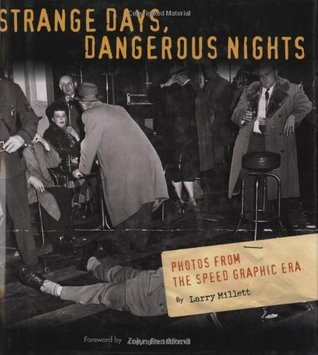 Strange Days Dangerous Nights: Photos From the Speed Graphic Era  by  Larry Millett