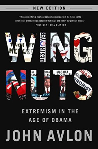 Wingnuts: Extremism in the Age of Obama  by  John P. Avlon