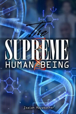 The Supreme Human Being  by  Isaiah Mayweather