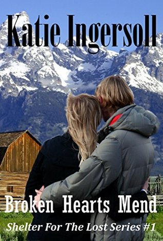 Broken Hearts Mend (Shelter For The Lost Series #1)  by  Katie Ingersoll