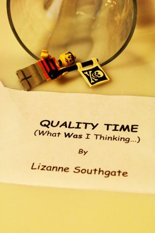 Quality Time..what was I thinking? Lizanne Southgate