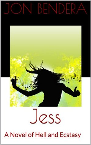Jess: A Novel of Hell and Ecstasy  by  Jon Bendera